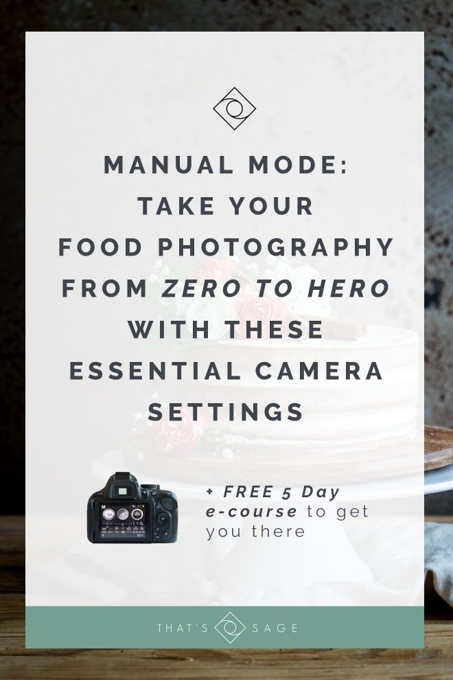 Manual Mode: DSLR settings for Food Photography (FREE 5 Day E-Course)