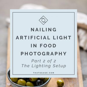 Nailing Artificial Light in Food Photography – Part 2 of 2: The Lighting Setup (VIDEO)