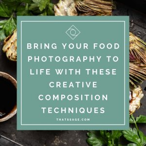 That's Sage - Bring Your Food Photography To Life With These Creative Composition Techniques