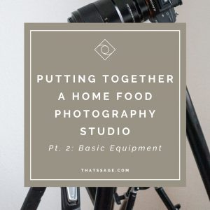 "Photo of a camera with text ""Putting Together a Home Food Photography Studio, Pt. 2: Basic Equipment"""
