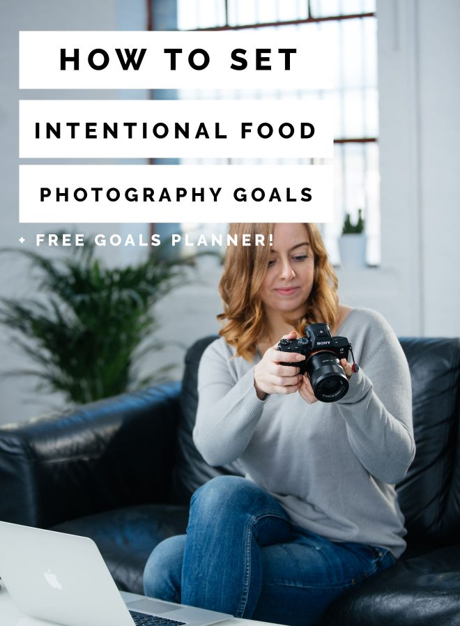 Food Photography Goal Setting + Free Goal Planner
